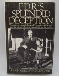 FDR's Splendid Deception: The Moving Story of Roosevelt's Massive Disability and the...