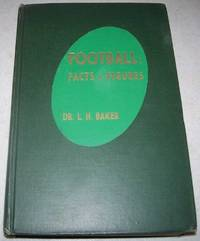 Football Facts and Figures by Dr. L.H. Baker - Hardcover - 1945 - from Easy Chair Books and Biblio.com