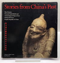 Stories from China's Past: Han Dynasty, Pictorial Tomb Reliefs and Archaeological Objects...