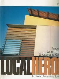 Local Heroes: Architects of Australia's Sunshine Coast : Gabriel Poole, John Mainwaring, Lindsay and Kerry Clare