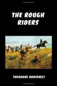 image of The Rough Riders: Teddy Roosevelt's Firsthand Account of the Cuban Campaign During the Spanish-American War