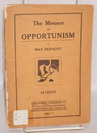 The Menace of Opportunism: A contribution to the Bolshevization of the Workers (Communist) Party by  Max Bedacht - 1926 - from Bolerium Books Inc., ABAA/ILAB (SKU: 98528)