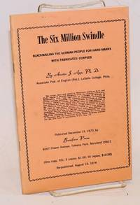 The Six Million Swindle; Blackmailing the German people for hard marks with fabricated corpses