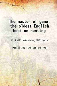 The master of game the oldest English book on hunting 1909 [Hardcover] by  William A.(William Adolph) F. Baillie-Grohman - Hardcover - 2013 - from Gyan Books (SKU: 1111000810114)