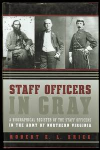 image of STAFF OFFICERS IN GRAY: A BIOGRAPHICAL REGISTER OF THE STAFF OFFICERS IN THE ARMY OF NORTHERN VIRGINIA.