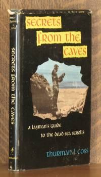 SECRETS FROM THE CAVES A LAYMAN'S GUIDE TO THE DEAD SEA SCROLLS by Thurman L. Coss - First edition - 1963 - from Andre Strong Bookseller (SKU: 8714)