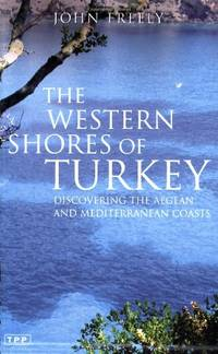 The Western Shores of Turkey: Discovering the Aegean and Mediterranean Coasts (Tauris Parke Paperbacks) by  John Freely - Paperback - from World of Books Ltd and Biblio.com