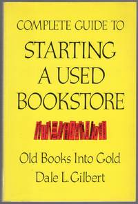 image of Complete Guide to Starting a Used Bookstore: Old Books Into Gold