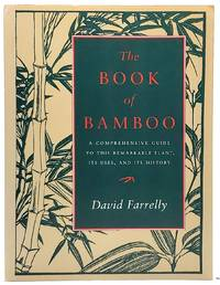 The Book of Bamboo: A Comprehensive Guide to this Remarkable Plant, Its Uses, and Its History