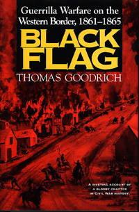 BLACK FLAG: Guerrilla Warfare on the Western Border, 1861-1865.