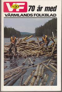 VF 70 år med Värmlands Folkblad -Redaktion:LUNDH, SUNE   &   BERGMAN, THURE.