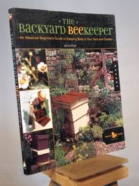 The Backyard Beekeeper: An Absolute Beginner's Guide to Keeping Bees in Your Yard and Garden by Kim Flottum - 2005