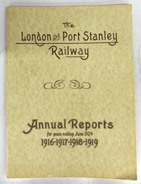 The London and Port Stanley Railway Annual Reports for years ending June 30th 1916-1917-1918-1919