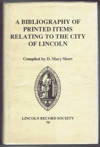 A Bibliography of the Printed Items Relating to the City of Lincoln, Lincoln Record Society Volume 79