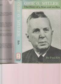 Orie O. Miller  The Story of a Man and an Era