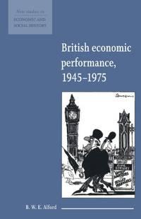 British Economic Performance, 1945-1975 (New Studies in Economic and Social History)