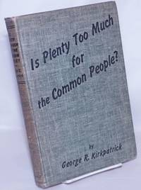 image of Is plenty too much for the common people? The hottest question that ever stung a statesman or a slave. Illustrations by Art Young. Second edition