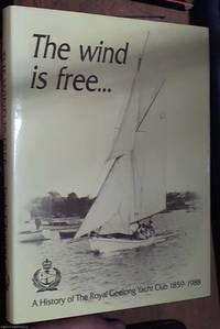 image of The wind is free… A history of the Royal Geelong yacht club 1859 – 1988