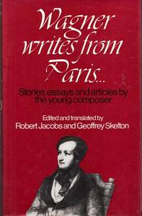 Wagner Writes From Paris... Stories, Essays and Articles by the Young Composer