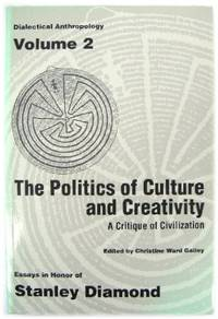 The Politics of Culture and Creativity: A Critique of Civilization - Essays in Honor of Stanley...