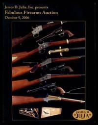 JAMES D. JULIA INC. PRESENTS FABULOUS FIREARMS AUCTION - October 9, 2006