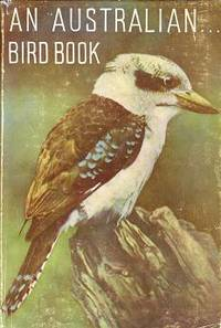 An Australian Bird Book: A Complete Guide to Identification of the Australian Species