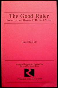 image of The Good Ruler: From Herbert Hoover to Richard Nixon [Uncorrected Proof]
