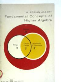 Fundamental Concepts of Higher Algebra by A.A Albert - Paperback - First Edition - 1961 - from World of Rare Books (SKU: 1584700227EMB)