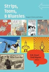 Strips, Toons, and Bluesies : Essays in Comics and Culture