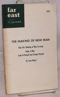 The making of new man.; How the thinking of Mao Tse-tung helps a man look at himself and change himself* [undated issue of Far East Reporter; entire issue] by Tuan, Ping-li - n.d.