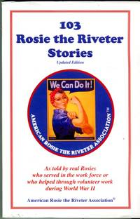 image of 103 Rosie the Riveter Stories as told by real Rosies who served in the work force or who helped through volunteer work during World War II
