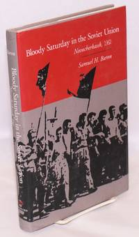 Bloody Saturday in the Soviet Union; Novocherkassk, 1962 by  Samuel H Baron - Hardcover - 2001 - from Bolerium Books Inc., ABAA/ILAB and Biblio.com