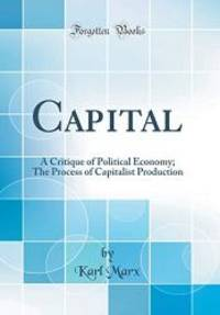 image of Capital: A Critique of Political Economy; The Process of Capitalist Production (Classic Reprint)
