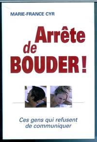 Arre^te De Bouder! : Ces Gens Qui Refusent De Communiquer