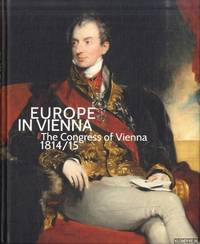 Europe in Vienna. The Congress of Vienna 1814/15 by  Agnes & Sabine Grabner & Werner Telesko Husslein-Arco - Hardcover - 2015 - from Klondyke (SKU: 00227640)