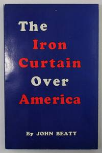 The Iron Curtain Over America By Beaty John