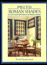 Pieced Roman Shades: Turn Your Favorite Quilt Patterns Into Window Hangings