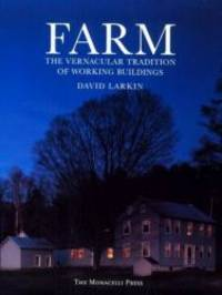 Farm: The Vernacular Tradition of Working Buildings by David Larkin - Paperback - 1998-02-06 - from Books Express (SKU: 158093000Xn)