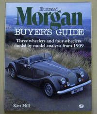 Illustrated Morgan Buyer's Guide: Three-wheelers and Four Wheelers Model-By-Model Analysis...