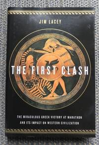 image of THE FIRST CLASH:  THE MIRACULOUS GREEK VICTORY AT MARATHON AND ITS IMPACT ON WESTERN CIVILIZATION.