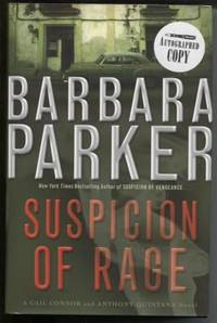 Suspicion Of Rage: A Gail Connor And Anthony Quintana Novel by  Barbara Parker - Signed First Edition - 2005 - from E Ridge fine Books (SKU: 4937)