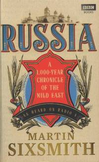 Russia: A 1,000-Year Chronicle of the Wild East by Sixsmith, Martin - 2012