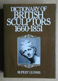 Dictionary of British Sculptors 1660-1851. New Revised Edition.