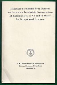 Maximum Permissible Body Burdens and Maximum Permissible Concentrations of Radionuclides in Air and in Water for Occupational Exposure. National Bureau of Standards Handbook 69