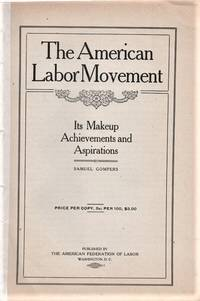 THE AMERICAN LABOR MOVEMENT:  Its Makeup, Achievements and Aspirations.