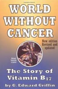 image of World Without Cancer: The Story of Vitamin B17