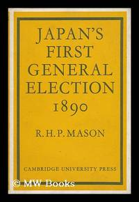 Japan's First General Election, 1890 [By] R. H. P. Mason by  R. H. P Mason - First Edition - 1969 - from MW Books Ltd. (SKU: 38818)