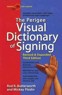 The Perigee Visual Dictionary of Signing: An A-To-Z Guide to over 1,350 Signs of American Sign...