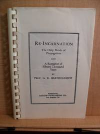RE-INCARNATION The Only Mode of Propagation AND A Romance of Fifteen Thousand Years