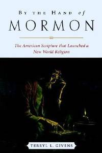 By the Hand of Mormon : The American Scripture That Launched a New World Religion